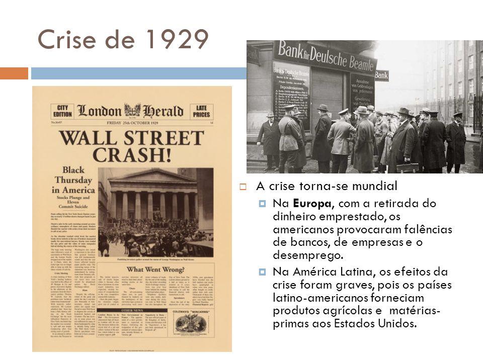 Crise de 1929 A crise torna-se mundial Na Europa, com a retirada do dinheiro emprestado, os americanos provocaram falências de bancos, de empresas e o