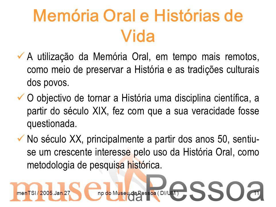 menTSI / 2005.Jan.27np do Museu da Pessoa ( DI/UM )11 Memória Oral e Histórias de Vida A utilização da Memória Oral, em tempo mais remotos, como meio