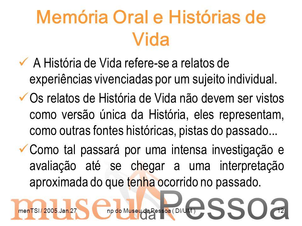 menTSI / 2005.Jan.27np do Museu da Pessoa ( DI/UM )12 Memória Oral e Histórias de Vida A História de Vida refere-se a relatos de experiências vivencia