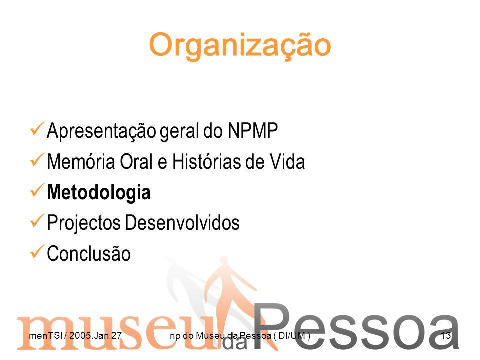 menTSI / 2005.Jan.27np do Museu da Pessoa ( DI/UM )13 Organização Apresentação geral do NPMP Memória Oral e Histórias de Vida Metodologia Projectos De