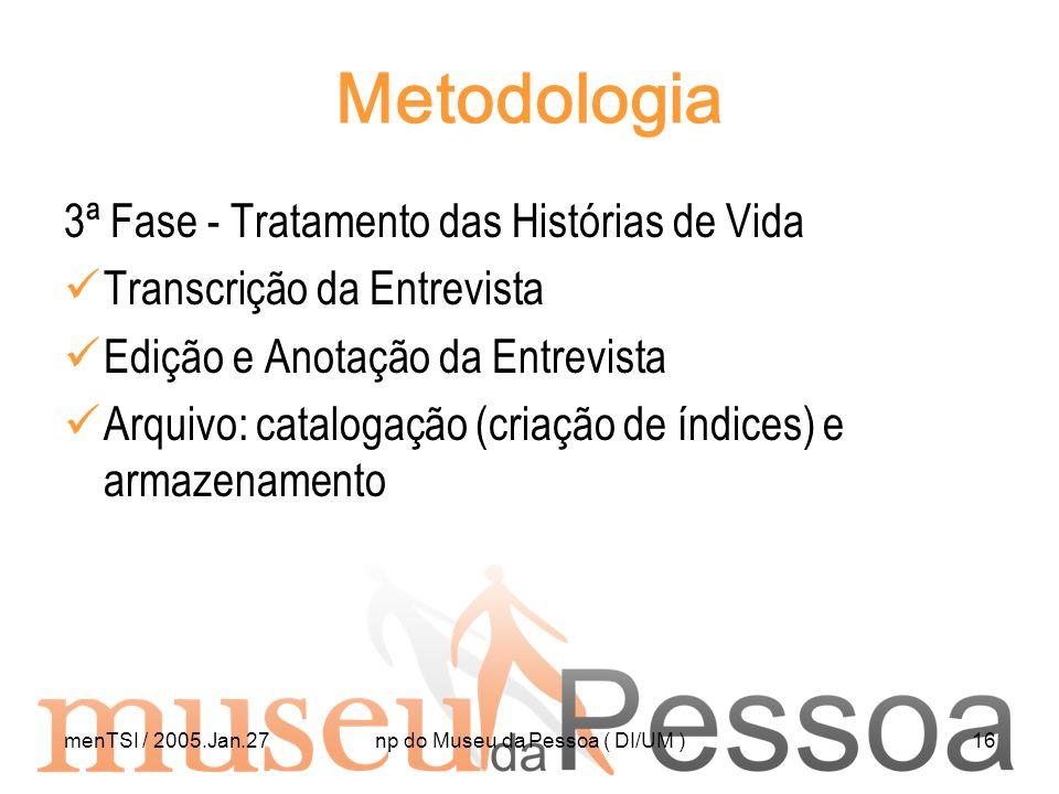 menTSI / 2005.Jan.27np do Museu da Pessoa ( DI/UM )16 Metodologia 3ª Fase - Tratamento das Histórias de Vida Transcrição da Entrevista Edição e Anotaç