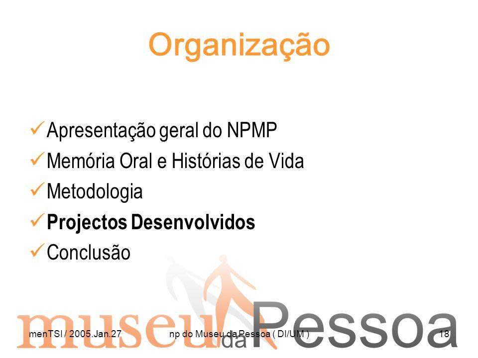 menTSI / 2005.Jan.27np do Museu da Pessoa ( DI/UM )18 Organização Apresentação geral do NPMP Memória Oral e Histórias de Vida Metodologia Projectos De