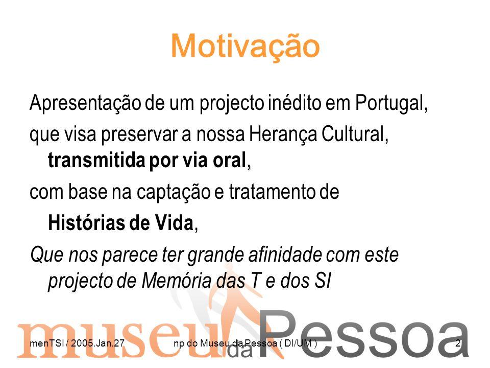 menTSI / 2005.Jan.27np do Museu da Pessoa ( DI/UM )2 Motivação Apresentação de um projecto inédito em Portugal,, que visa preservar a nossa Herança Cu