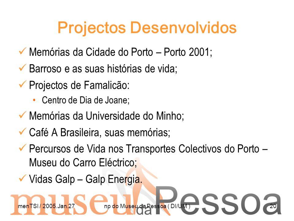 menTSI / 2005.Jan.27np do Museu da Pessoa ( DI/UM )20 Projectos Desenvolvidos Memórias da Cidade do Porto – Porto 2001; Barroso e as suas histórias de