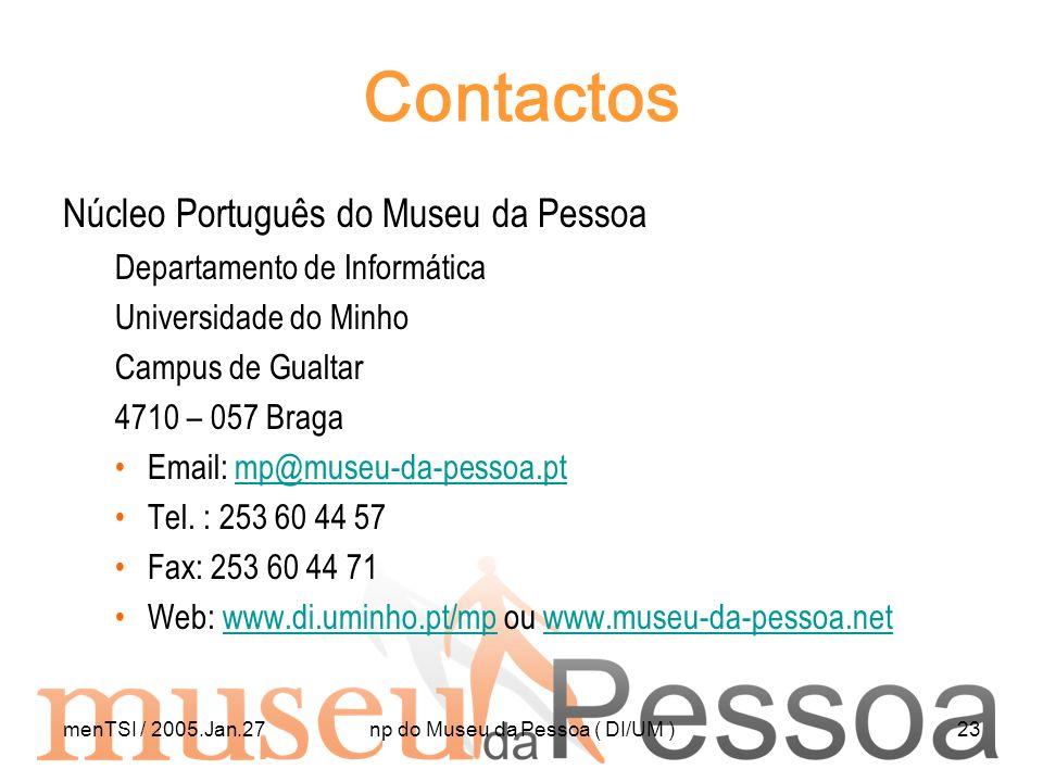 menTSI / 2005.Jan.27np do Museu da Pessoa ( DI/UM )23 Contactos Núcleo Português do Museu da Pessoa Departamento de Informática Universidade do Minho