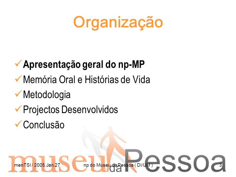 menTSI / 2005.Jan.27np do Museu da Pessoa ( DI/UM )3 Organização Apresentação geral do np-MP Memória Oral e Histórias de Vida Metodologia Projectos De