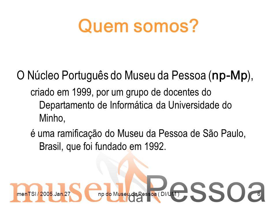 menTSI / 2005.Jan.27np do Museu da Pessoa ( DI/UM )6 Quem somos? O Núcleo Português do Museu da Pessoa ( np-Mp ), criado em 1999, por um grupo de doce