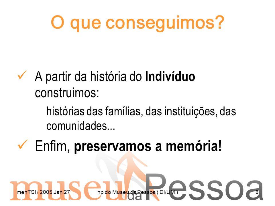 menTSI / 2005.Jan.27np do Museu da Pessoa ( DI/UM )9 Organização Apresentação geral do NPMP Memória Oral e Histórias de Vida Metodologia Projectos Desenvolvidos Conclusão