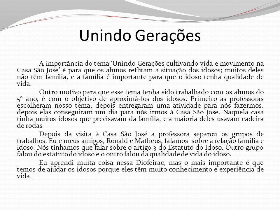 Unindo Gerações A importância do tema Unindo Gerações cultivando vida e movimento na Casa São José é para que os alunos reflitam a situação dos idosos