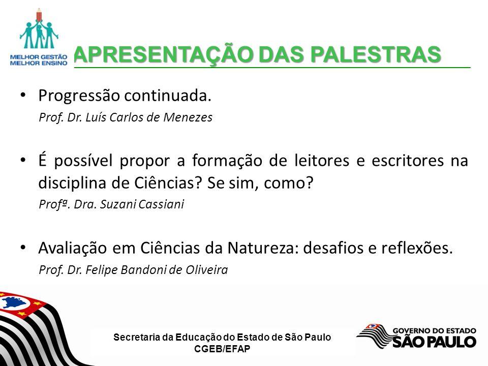 Secretaria da Educação do Estado de São Paulo CGEB/EFAP APRESENTAÇÃO DAS PALESTRAS Progressão continuada.