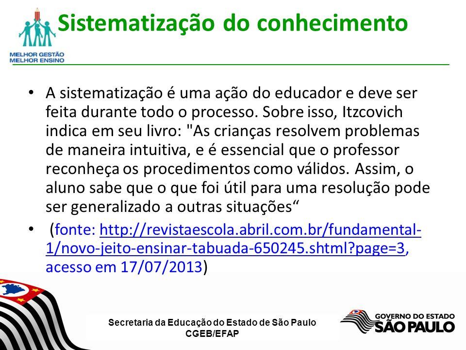 Secretaria da Educação do Estado de São Paulo CGEB/EFAP Sistematização do conhecimento A sistematização é uma ação do educador e deve ser feita durante todo o processo.