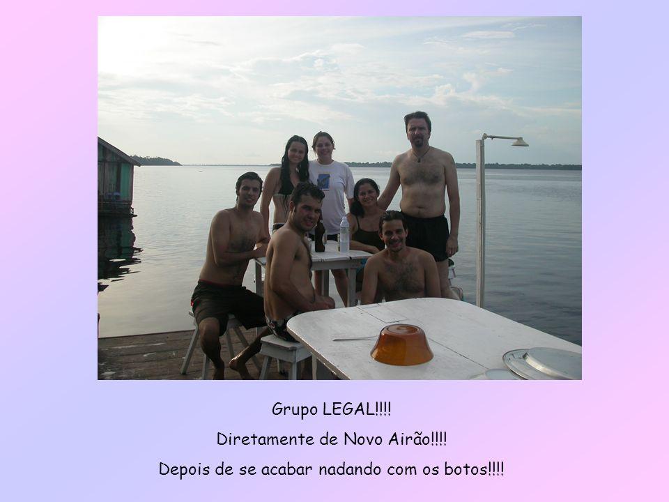 Grupo LEGAL!!!! Diretamente de Novo Airão!!!! Depois de se acabar nadando com os botos!!!!