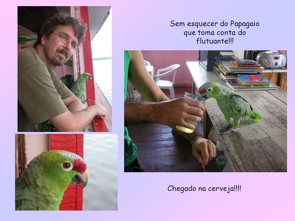 Sem esquecer do Papagaio que toma conta do flutuante!!! Chegado na cerveja!!!!