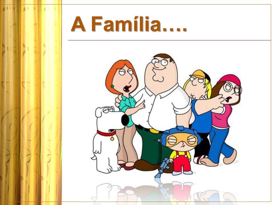 A Família….