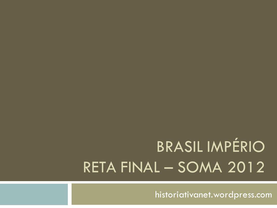 BRASIL IMPÉRIO RETA FINAL – SOMA 2012 historiativanet.wordpress.com