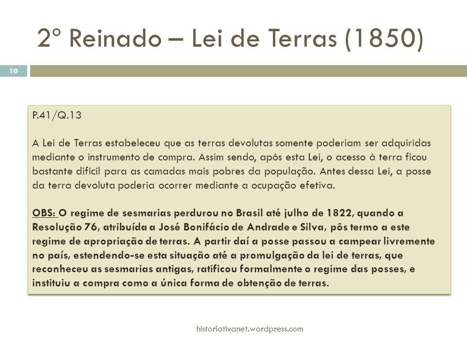 P.41/Q.13 A Lei de Terras estabeleceu que as terras devolutas somente poderiam ser adquiridas mediante o instrumento de compra. Assim sendo, após esta