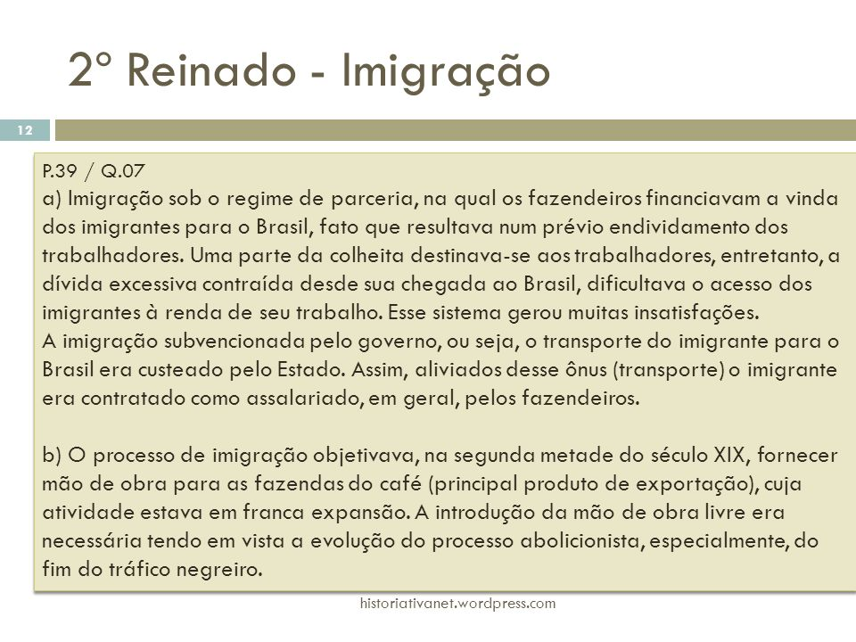 . P.39 / Q.07 a) Imigração sob o regime de parceria, na qual os fazendeiros financiavam a vinda dos imigrantes para o Brasil, fato que resultava num p