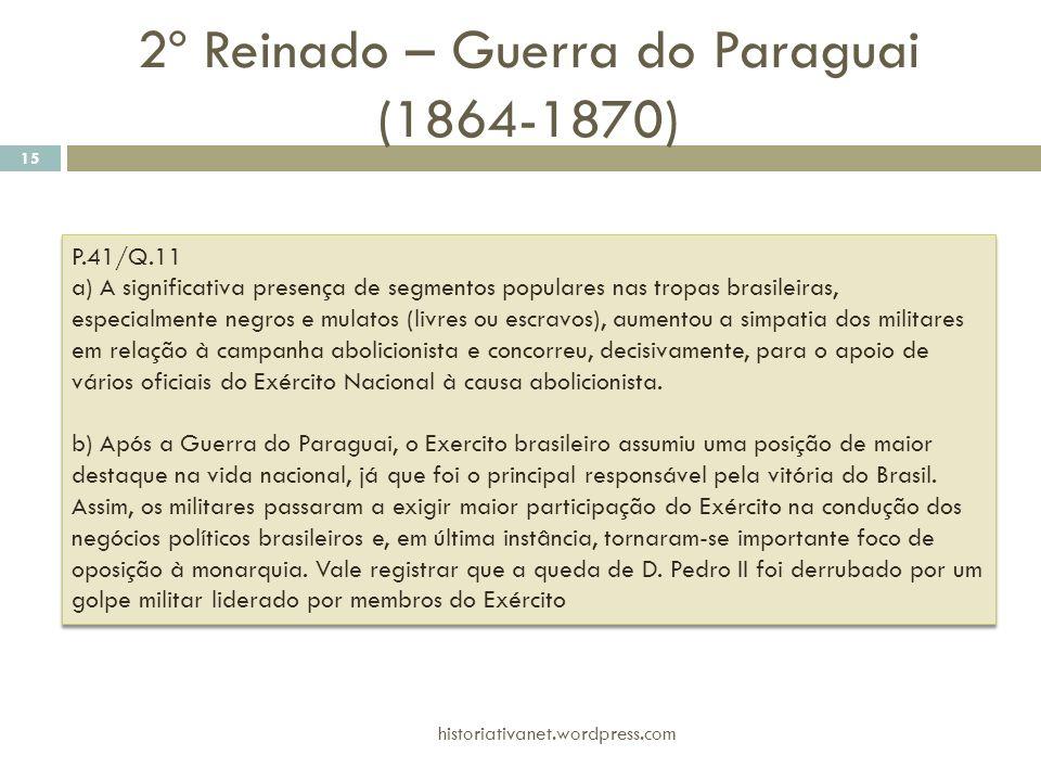 P.41/Q.11 a) A significativa presença de segmentos populares nas tropas brasileiras, especialmente negros e mulatos (livres ou escravos), aumentou a s