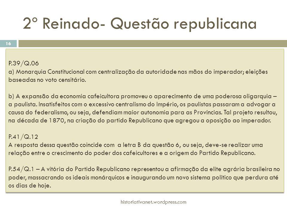 P.39/Q.06 a) Monarquia Constitucional com centralização da autoridade nas mãos do imperador; eleições baseadas no voto censitário. b) A expansão da ec