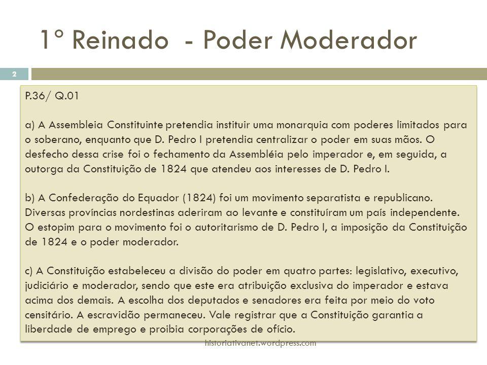 P.36/ Q.01 a) A Assembleia Constituinte pretendia instituir uma monarquia com poderes limitados para o soberano, enquanto que D. Pedro I pretendia cen