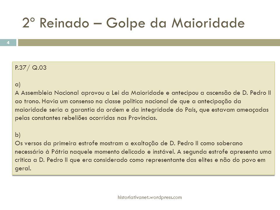 P.37/ Q.03 a) A Assembleia Nacional aprovou a Lei da Maioridade e antecipou a ascensão de D. Pedro II ao trono. Havia um consenso na classe política n