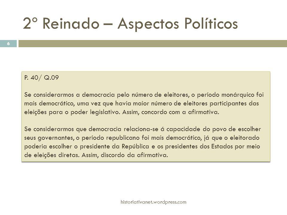P. 40/ Q.09 Se considerarmos a democracia pelo número de eleitores, o período monárquico foi mais democrático, uma vez que havia maior número de eleit