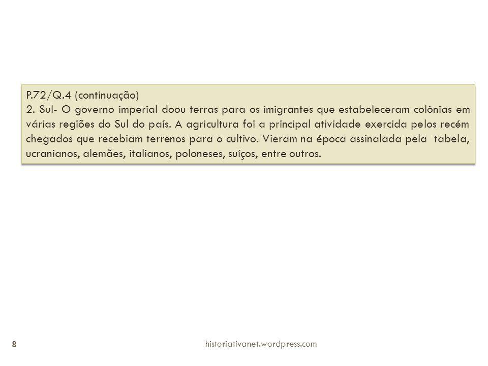 historiativanet.wordpress.com 8 P.72/Q.4 (continuação) 2. Sul- O governo imperial doou terras para os imigrantes que estabeleceram colônias em várias