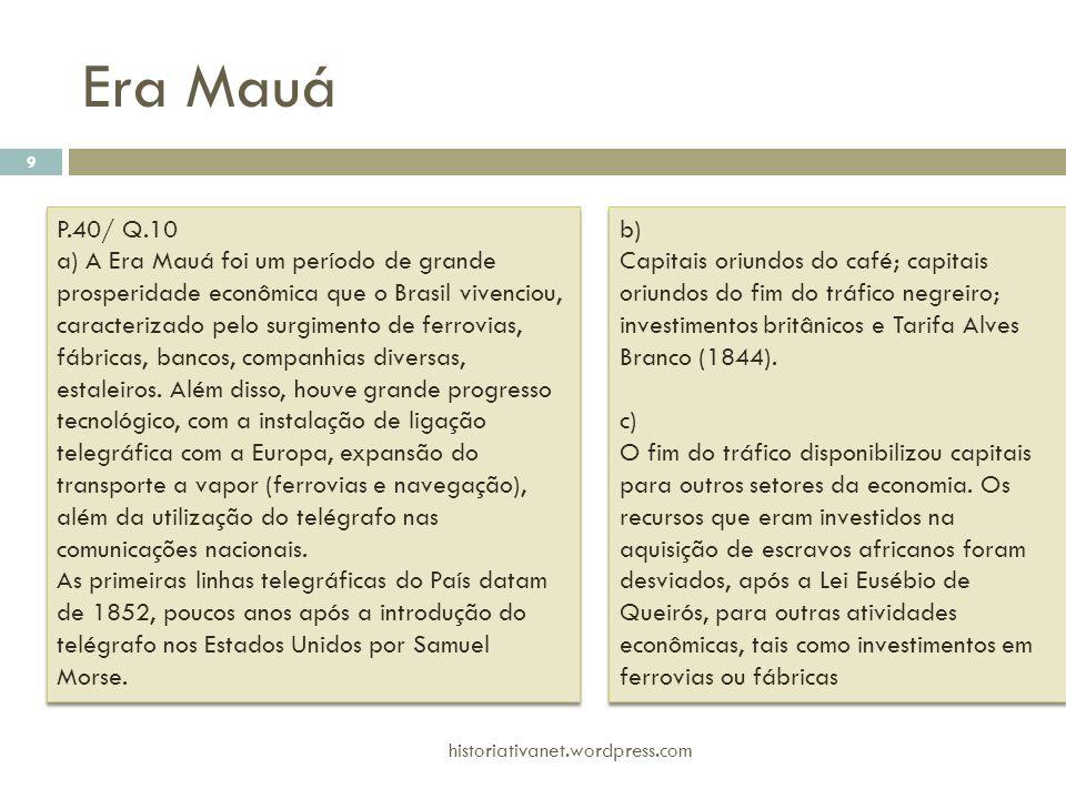P.40/ Q.10 a) A Era Mauá foi um período de grande prosperidade econômica que o Brasil vivenciou, caracterizado pelo surgimento de ferrovias, fábricas,