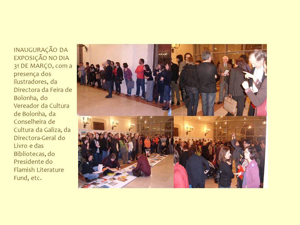 INAUGURAÇÃO DA EXPOSIÇÃO NO DIA 31 DE MARÇO, com a presença dos ilustradores, da Directora da Feira de Bolonha, do Vereador da Cultura de Bolonha, da Conselheira de Cultura da Galiza, da Directora-Geral do Livro e das Bibliotecas, do Presidente do Flamish Literature Fund, etc.