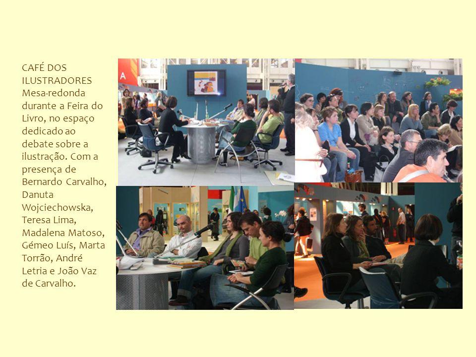CAFÉ DOS ILUSTRADORES Mesa-redonda durante a Feira do Livro, no espaço dedicado ao debate sobre a ilustração. Com a presença de Bernardo Carvalho, Dan