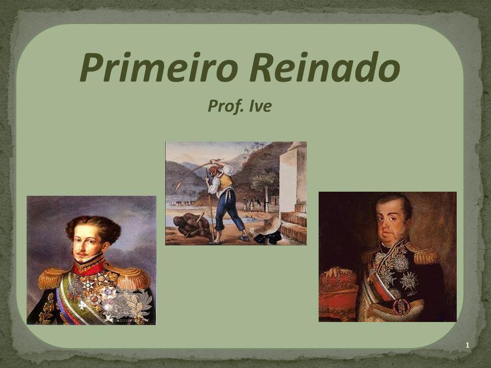 Primeiro Reinado Prof. Ive 1