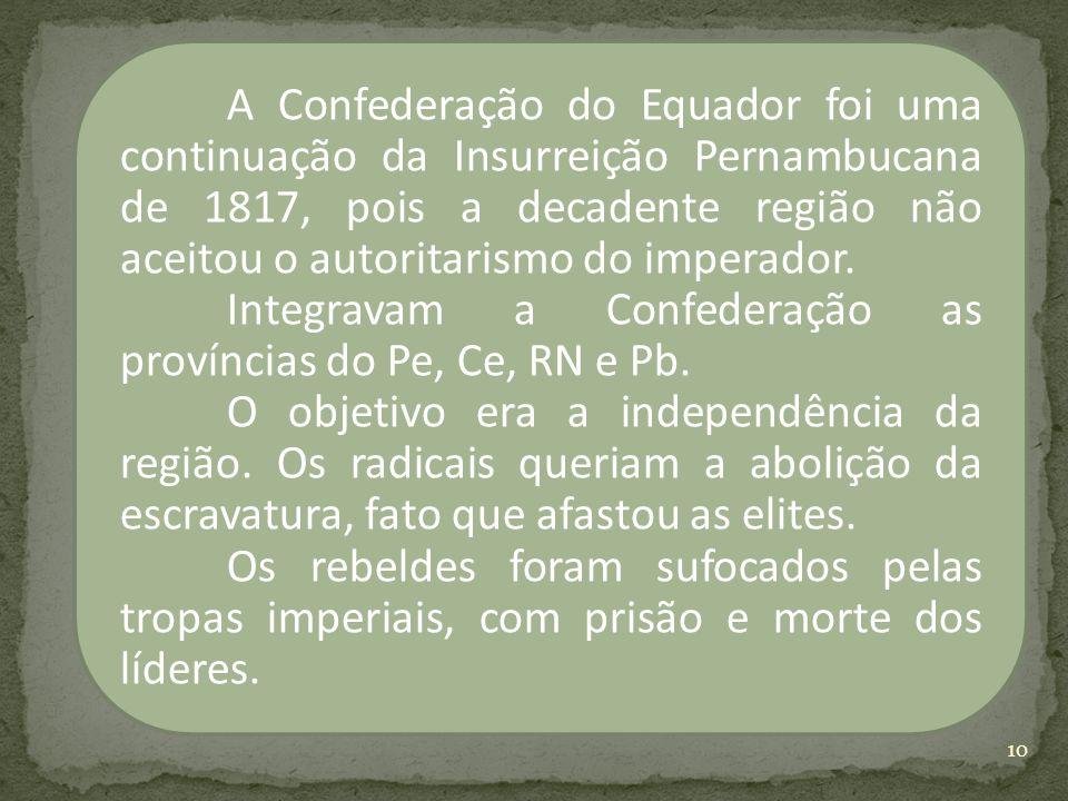 A Confederação do Equador foi uma continuação da Insurreição Pernambucana de 1817, pois a decadente região não aceitou o autoritarismo do imperador. I