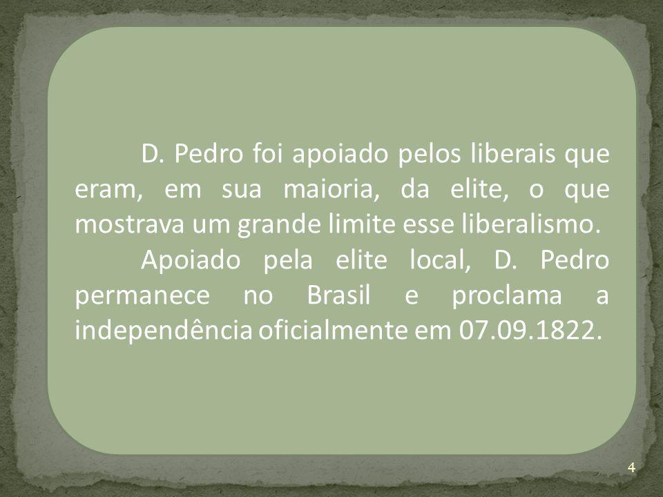 D. Pedro foi apoiado pelos liberais que eram, em sua maioria, da elite, o que mostrava um grande limite esse liberalismo. Apoiado pela elite local, D.