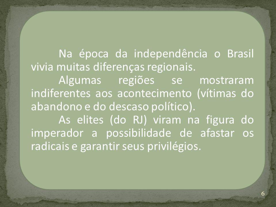 Na época da independência o Brasil vivia muitas diferenças regionais. Algumas regiões se mostraram indiferentes aos acontecimento (vítimas do abandono