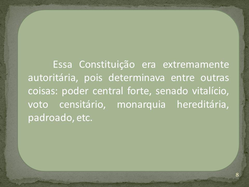 Essa Constituição era extremamente autoritária, pois determinava entre outras coisas: poder central forte, senado vitalício, voto censitário, monarquia hereditária, padroado, etc.