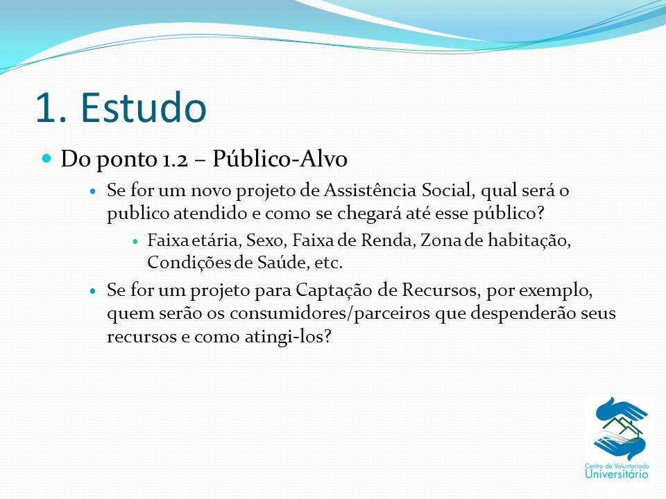 1. Estudo Do ponto 1.2 – Público-Alvo Se for um novo projeto de Assistência Social, qual será o publico atendido e como se chegará até esse público? F