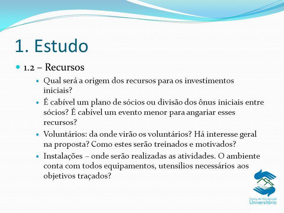 1.Estudo 1.2 – Recursos Qual será a origem dos recursos para os investimentos iniciais.
