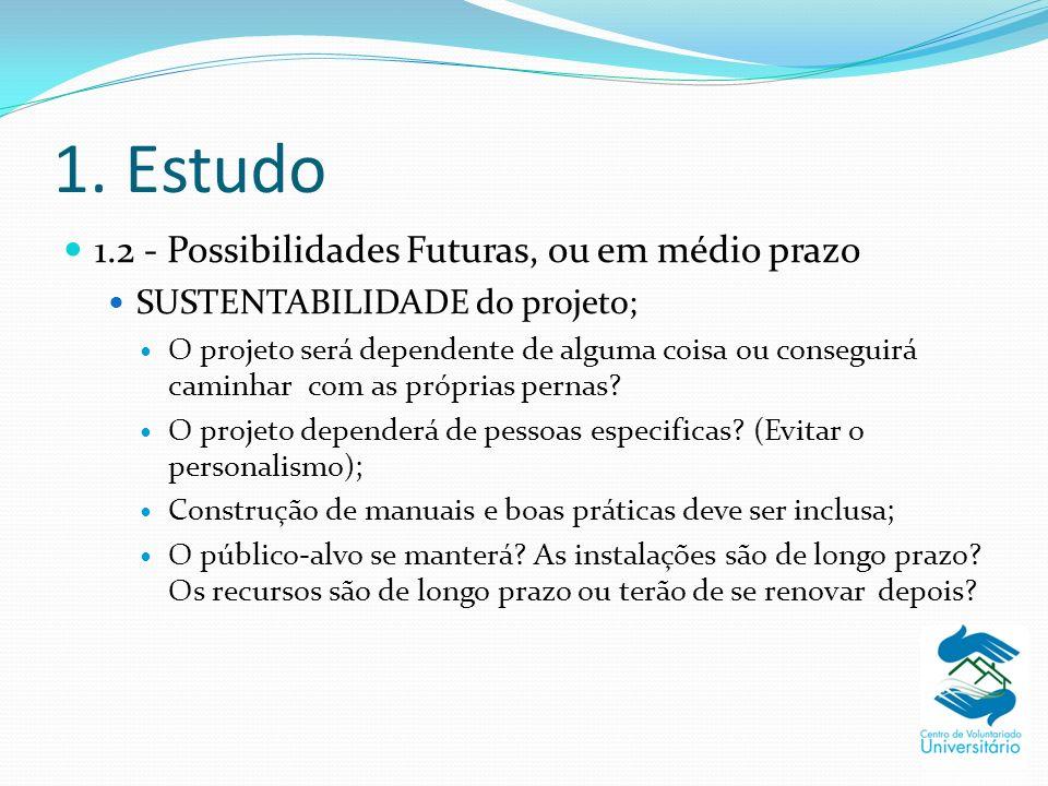 1. Estudo 1.2 - Possibilidades Futuras, ou em médio prazo SUSTENTABILIDADE do projeto; O projeto será dependente de alguma coisa ou conseguirá caminha