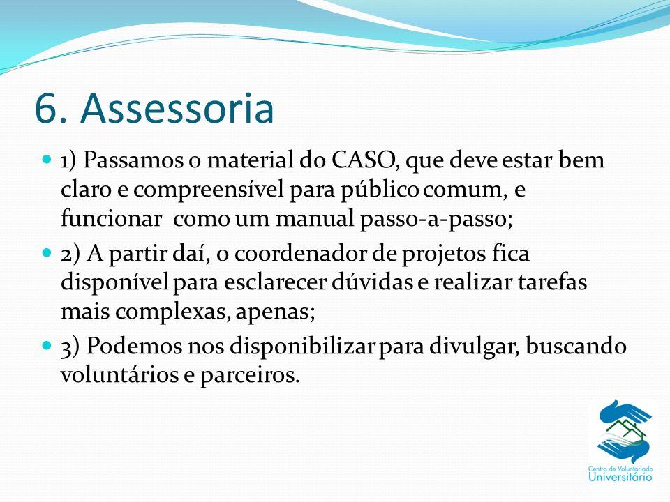 6. Assessoria 1) Passamos o material do CASO, que deve estar bem claro e compreensível para público comum, e funcionar como um manual passo-a-passo; 2