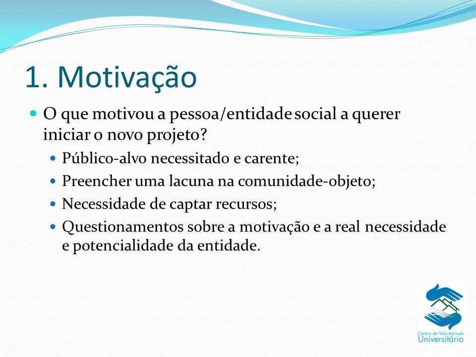 1.Motivação O que motivou a pessoa/entidade social a querer iniciar o novo projeto.