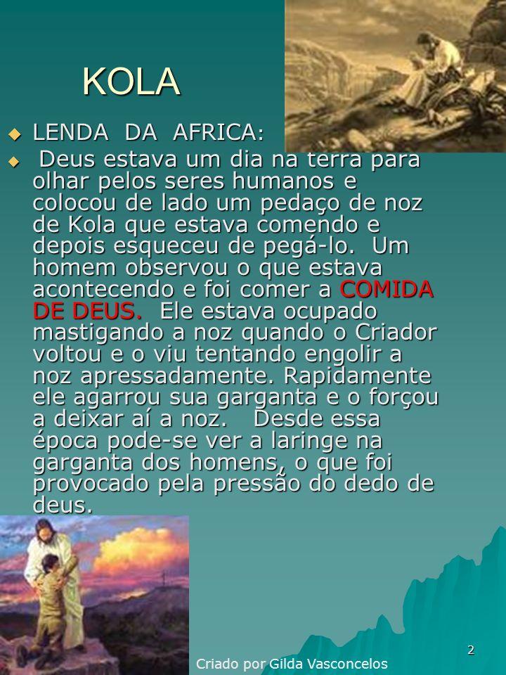 2 KOLA LENDA DA AFRICA : LENDA DA AFRICA : Deus estava um dia na terra para olhar pelos seres humanos e colocou de lado um pedaço de noz de Kola que estava comendo e depois esqueceu de pegá-lo.