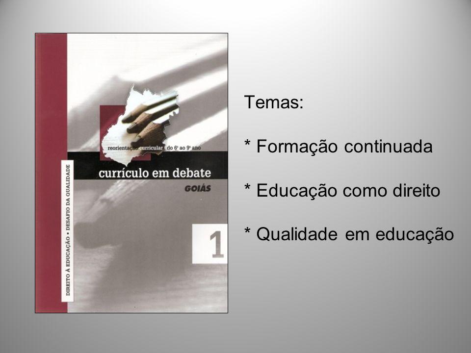 Temas: * Formação continuada * Educação como direito * Qualidade em educação