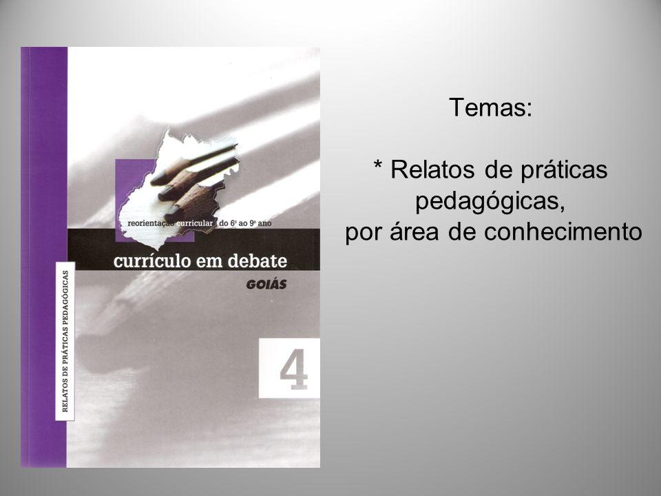 Temas: * Relatos de práticas pedagógicas, por área de conhecimento