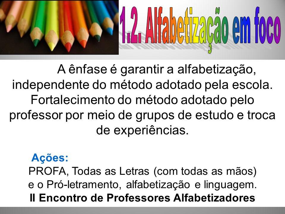 A ênfase é garantir a alfabetização, independente do método adotado pela escola. Fortalecimento do método adotado pelo professor por meio de grupos de