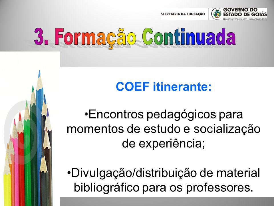COEF itinerante: Encontros pedagógicos para momentos de estudo e socialização de experiência; Divulgação/distribuição de material bibliográfico para o