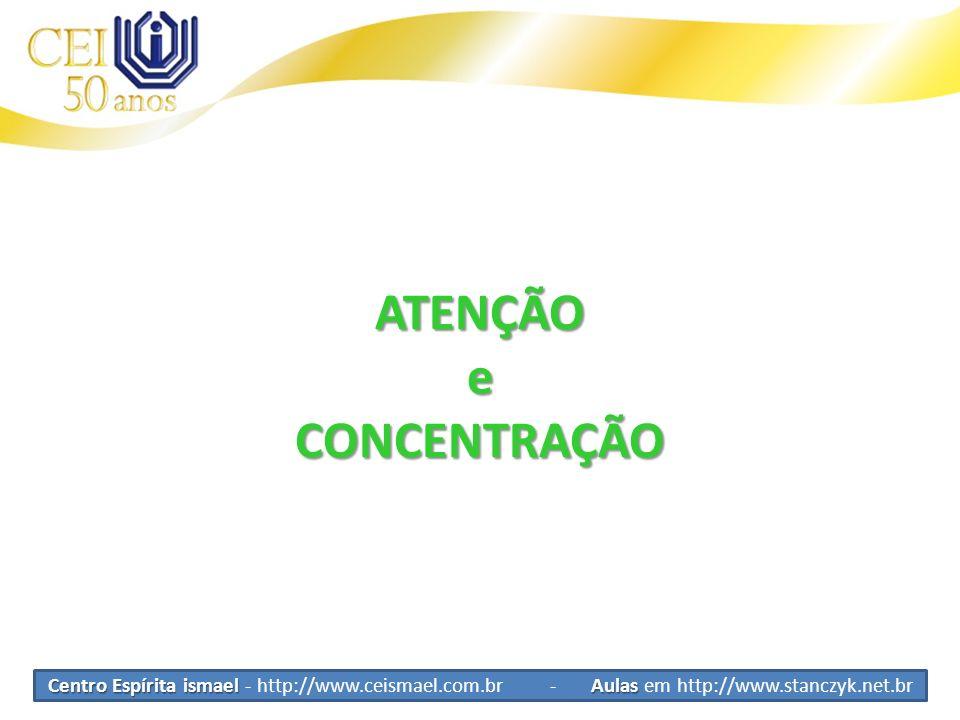 Centro Espírita ismael Aulas Centro Espírita ismael - http://www.ceismael.com.br - Aulas em http://www.stanczyk.net.br ATENÇÃOeCONCENTRAÇÃO