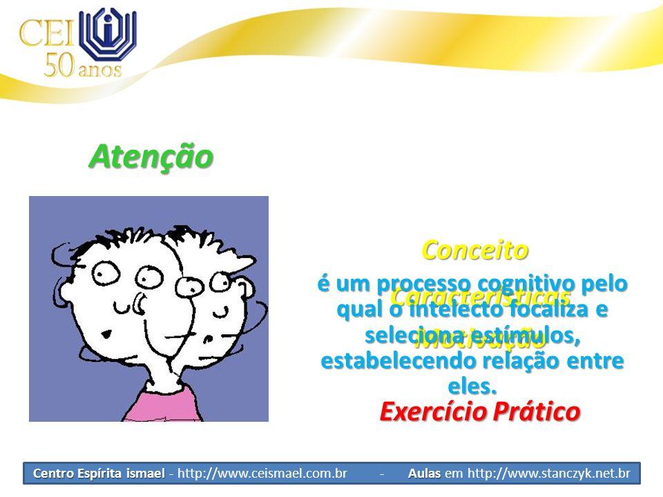 Atenção Conceito Características Motivação Exercício Prático é um processo cognitivo pelo qual o intelecto focaliza e seleciona estímulos, estabelecen