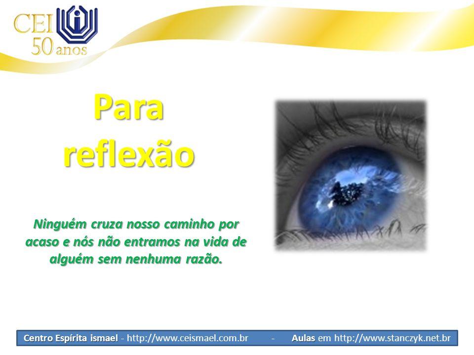 Centro Espírita ismael Aulas Centro Espírita ismael - http://www.ceismael.com.br - Aulas em http://www.stanczyk.net.br Parareflexão Ninguém cruza noss