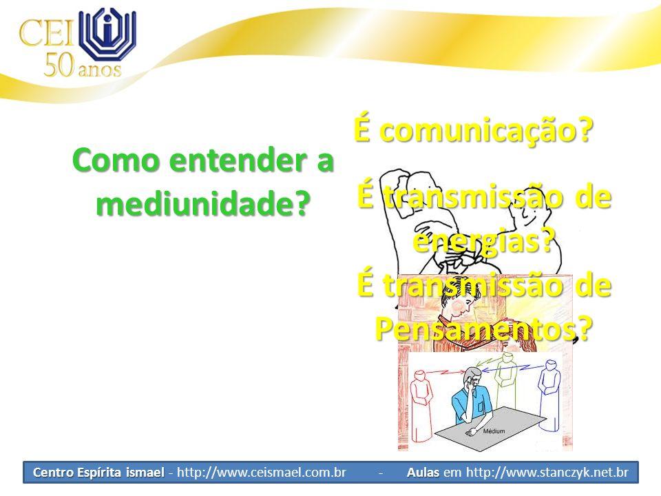 Centro Espírita ismael Aulas Centro Espírita ismael - http://www.ceismael.com.br - Aulas em http://www.stanczyk.net.br Como entender a mediunidade? É