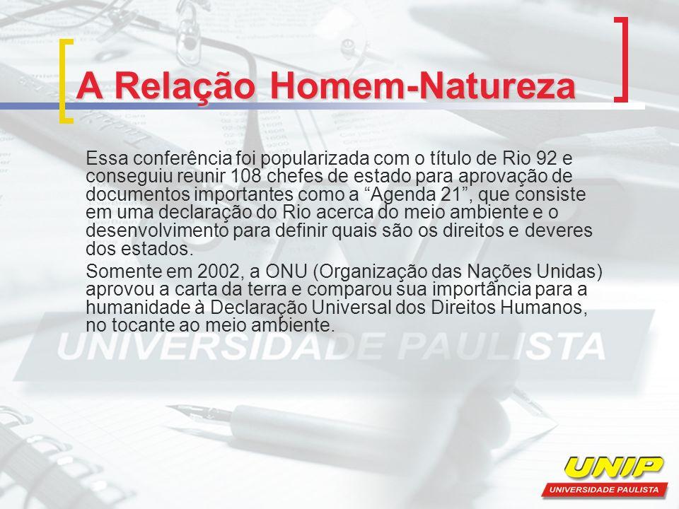 A Relação Homem-Natureza Essa conferência foi popularizada com o título de Rio 92 e conseguiu reunir 108 chefes de estado para aprovação de documentos